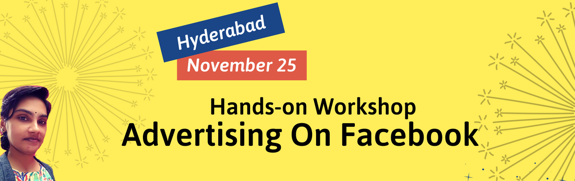 Book Online Tickets for Advertising on Facebook: A Hands-on Work, Hyderabad.  Friends, This is a 7-hour comprehensive hands-on workshop on Facebook advertising. You will get to learn  Difference between Boost Post and Ad Platform Setting goals Choosing the right ad objective to your goals Ad placements and formats B