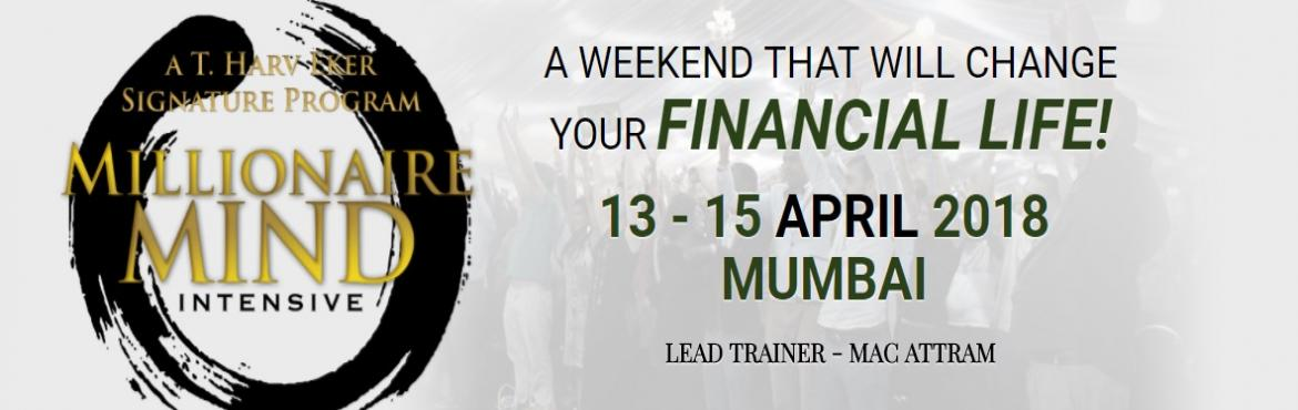 Book Online Tickets for Millionaire Mind Intensive, Mumbai - Apr, Mumbai. DID YOU KNOW? Most people NEVER become financiallySUCCESSFUL and go through LIFE never knowing WHY They remain blissfully ignorant about their financial future, keep on working & hope they have saved enough to retire