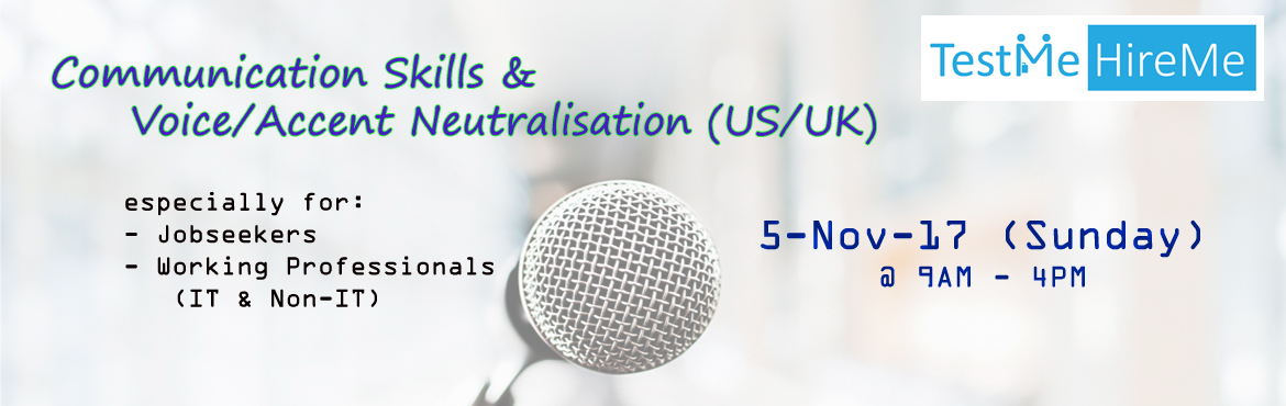 Book Online Tickets for Communication Skills and Voice/Accent Ne, Hyderabad. Communication Skills and Voice/Accent Neutralization (US/UK) - One day workshop Who can attend? IT Professionals, Jobseekers and anyone who wants to improve their communication skills.  Takeaway/Learning Outcome:  Sentence formation & rules
