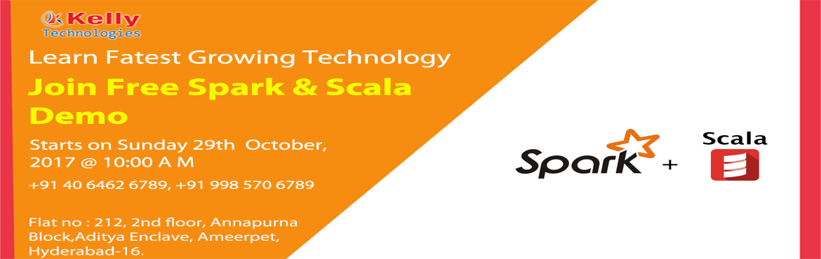 Book Online Tickets for Take a Part in Free Spark and Scala Demo, Hyderabad. Apache Spark And Scala: Become Expert In The Next Wave Of Reactive Big Data  Take a Part in Free Spark and Scala Demo at Kelly Technologies  on 29th October 2017, (Sunday) @10:00 AM Apache Spark and Scala is the most trending buzz word thes