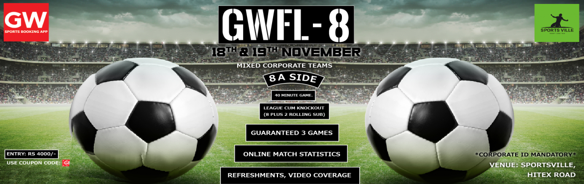 Book Online Tickets for GW FOOTBALL LEAGUE-8, Hyderabad. Event Overview:  GW Football league-8  Date 18th & 19th Nov  Venue: SportsVille, Hitex, Road  8 A Side (High Light)  League cum Knockout (8 plus 2 rolling sub)  40 Minute game.  Gauranteed 3 games.