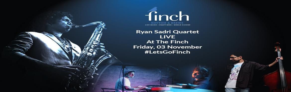 Book Online Tickets for Ryan Sadri Quartet LIVE at The Finch, Mumbai. The Maximum Citys Maximum Venue Presents Ryan Sadri LIVE At The Finch!The band will be performing a mix of their favourite funk, jazz and soul tunes promising to leave theiraudiences with a groovy, fuzzy feeling which lingers over the next few days!