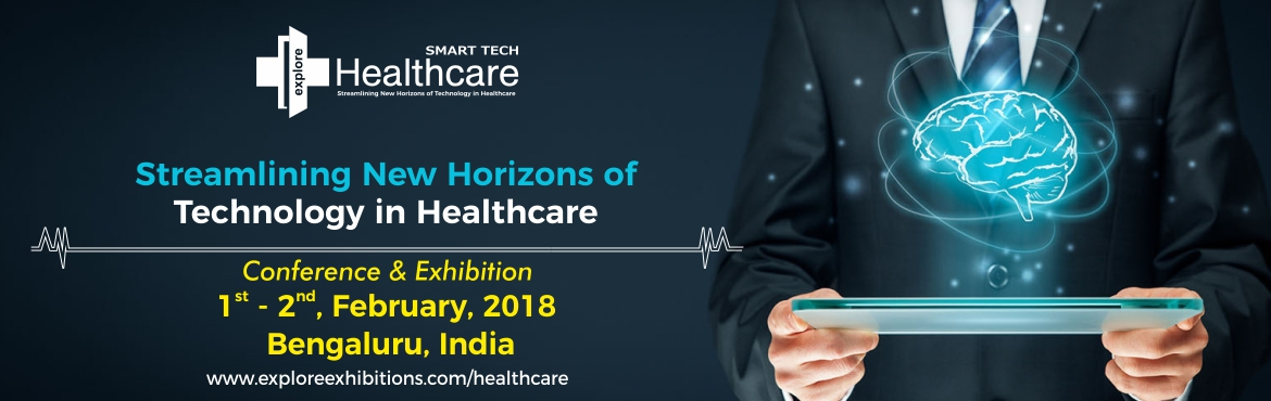 Book Online Tickets for Smart Tech Healthcare 2018 - Healthcare , Bengaluru.  HEALTHCARE CONFERENCE IN INDIA 2018 - SMART TECH HEALTHCARE - 1st & 2nd FEB 2018, BANGALORE, INDIA  In its 2nd year the Smart Tech Healthcare is one among the most dedicated conferences aimed at streamlining new horizons of technology