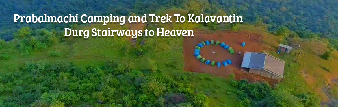 Prabalmachi Camping and Trek To Kalavantin Durg Stairways to Heaven
