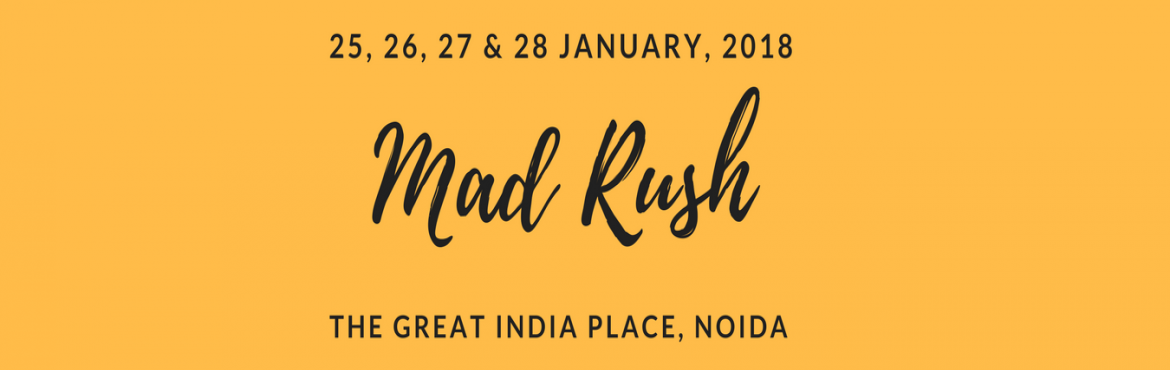Book Online Tickets for Mad Rush, Noida. MAD RUSH (An Ultimate 4 Days Shopping Experience )   A multi-product exhibition   Dates: 25, 26, 27 & 28 January, 2018Day: Thursday, Friday, Saturday & Sunday For Details Contact:  Samira (8130472429), Riya (9773589839), Neha (