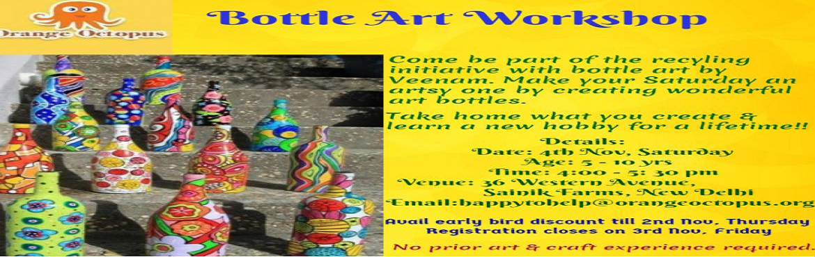 Book Online Tickets for Bottle Art Workshop, New Delhi.   Come be a part of recycling initiative with bottle art.   Make your Saturday an Artsy one by creating wonderful art bottles.   Take home what you create.   No prior art & craft experience required.