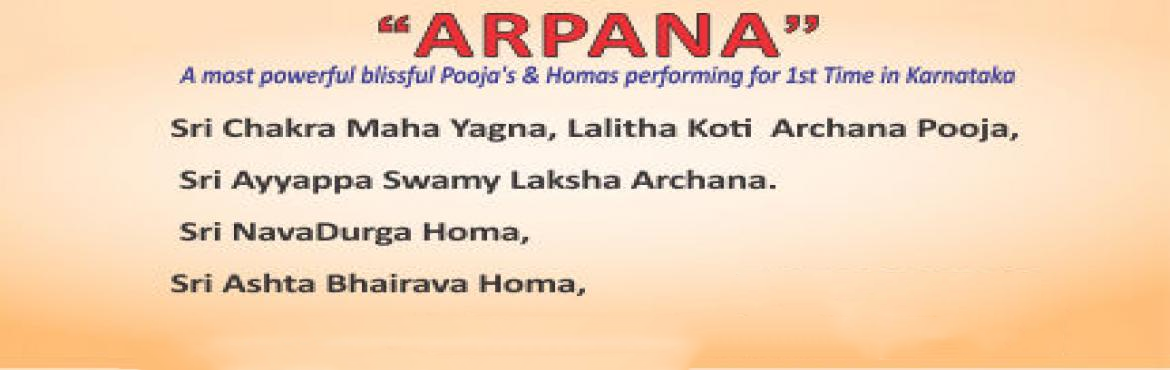 Book Online Tickets for ARPANA  Spiritual Event Perform powerful, Bengaluru.   ARPANA A most powerful & Blissful Pooja's & Homas performing for 1st Time in Karnataka   Sri Navadurga Homa, Sri Ashta Bhairava Homa, Sri Chakra Maha Yagna. Sri Lalitha Koti Archana Pooja, Sri Ayyappa Swamy Laksha Archana. &