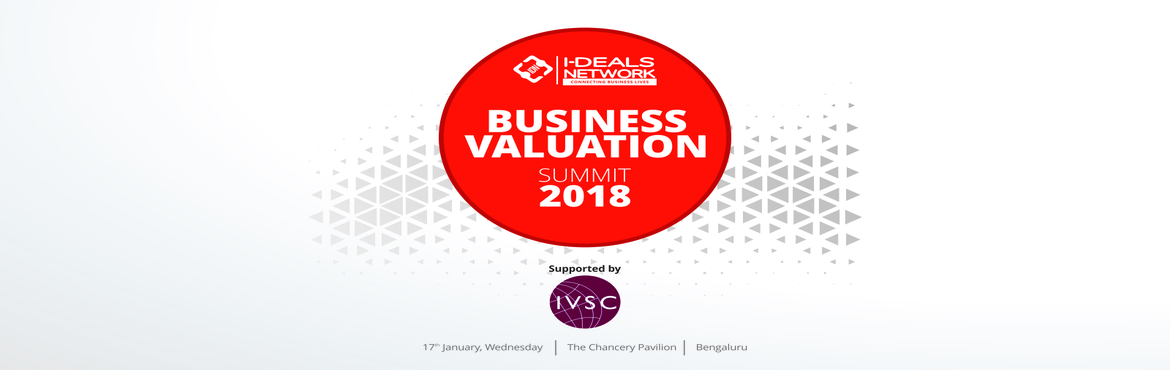 Book Online Tickets for BUSINESS VALUATION SUMMIT - 17th JAN 201, Bengaluru. INTRODUCTION With a population of over 1.25 billion India is one of the biggest and fastest growing economies in the world - standards and professionalism are of significant importance. In the absence of standards of business valuation the valuation