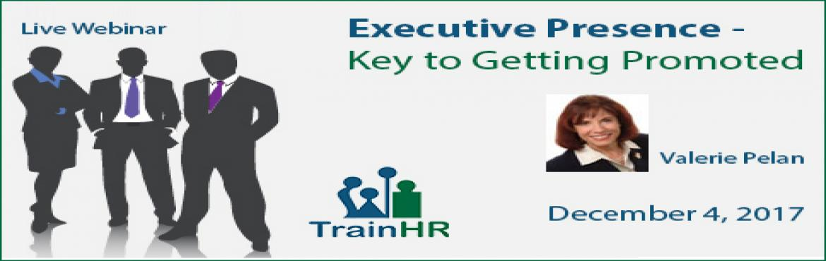 Book Online Tickets for  Executive Presence - Key to Getting Pro, Fremont. The TrainHR Course is approved by HRCI and SHRM Recertification Provider.    Overview: Too many managers do not have the promotable trait called Executive Presence. There are numerous definitions - some focus simply on the communication skills o
