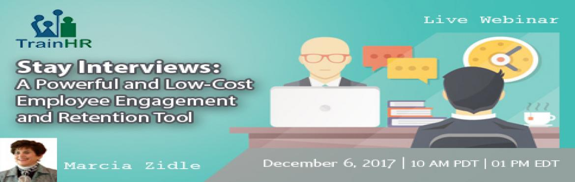Book Online Tickets for Stay Interviews: A Powerful and Low-Cost, Fremont.  The TrainHR Course is approved by HRCI and SHRM Recertification Provider.   Overview: The best way to find out what your employees want and how to retain them is to ask them. Ask questions to gauge how you\'re meeting your employee\'s ex