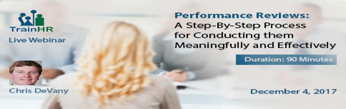 Performance Reviews: A Step-By-Step Process for Conducting them Meaningfully and Effectively
