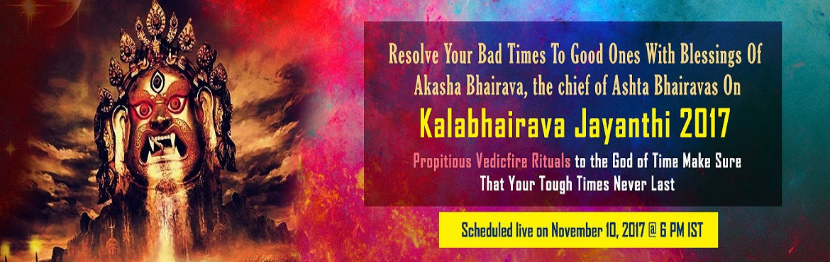 Book Online Tickets for Kala Bhairava Jayanthi 2017, Chennai. Resolve Your Bad Times To Good Ones With Blessings Of Akasha Bhairava, the chief of Ashta Bhairavas On Kala Bhairava Jayanthi Propitious Vedicfire Rituals to the God of Time Make Sure That Your Tough Times Never Last Scheduled live on November 10, 20