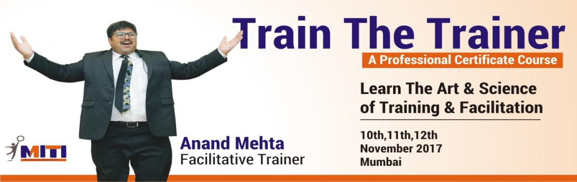 Book Online Tickets for Train The Trainer, Mumbai. Train The Trainer is an exclusive and intensive training program that combines extensive on-field research with insightful experience of more than 1000 training workshops. Who should attend?  Trainers (Experienced & Aspiring) Facil