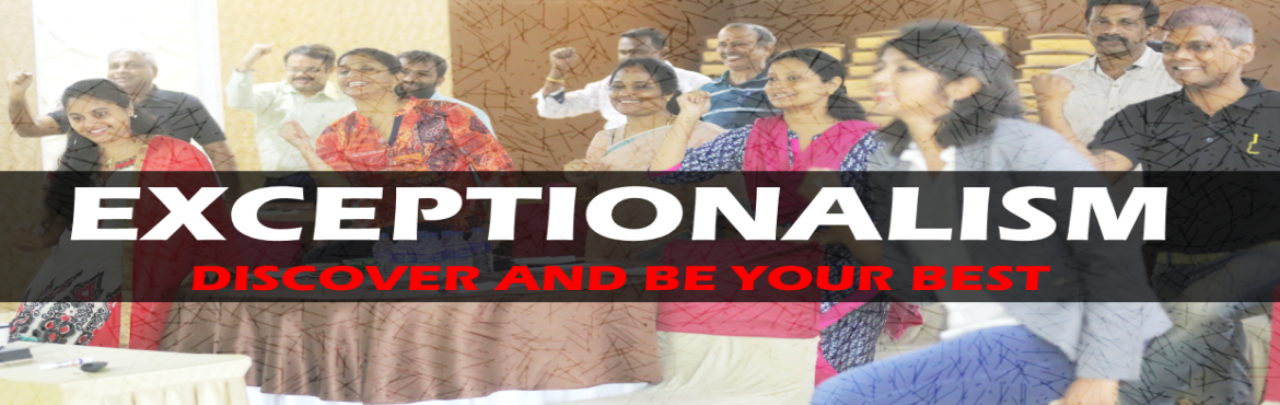 Book Online Tickets for EXCEPTIONALISM - A Motivational Workshop, Chennai. What is EXCEPTIONALISM Workshop? \'EXCEPTIONALISM\' is a high impact thoughtfully designed motivational workshop which will transform your life from what it is now to much higher than what you want it to be. This unique workshop will help you identif