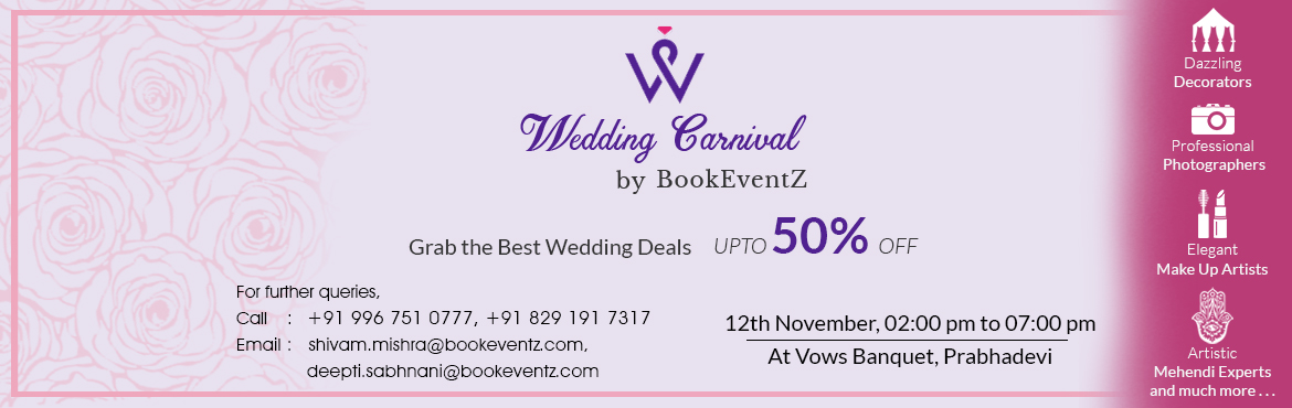 Book Online Tickets for WEDDING CARNIVAL - The Biggest Wedding V, Mumbai. Let's make your wedding planning a dream!A sale which has never ever happened before - first time ever in MUMBAI!All Wedding Vendors - Decorators, Photographers, Make-up Artists, Mehendi Artists, Invitation Card Vendors and much more, all under