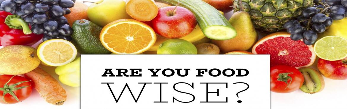 Book Online Tickets for Are You Food Wise?, Pune.   About the workshop A healthy body ensures a life free from diseases and illness. The food we eat pays a crucial role in maintaining healthy and fit body. But, how many of us check the health quotient of the food we eat? even though you maybe f