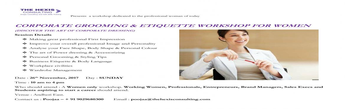 Book Online Tickets for CORPORATE GROOMING AND ETIQUETTE WORKSHO, Mumbai.   Women today are skilfully juggling on multiple fronts, be it personal or professional. This mandates them to make quick decisions on various issues including what clothes to wear to office the next day. The clothing they wear reflects their pe