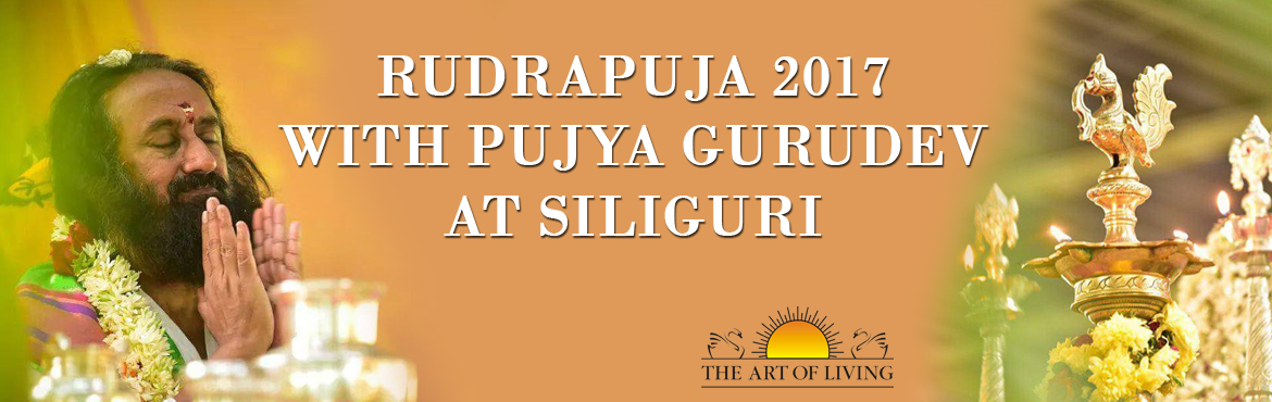 Book Online Tickets for Rudrapuja 2017 with Pujya Gurudev at Sil, Siliguri.  Rudrapuja 2017 with Pujya Gurudev at Siliguri