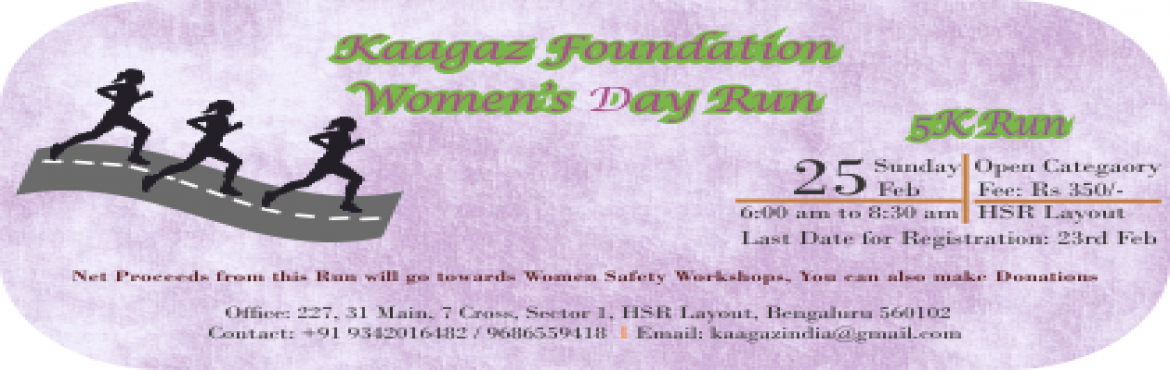 Book Online Tickets for Women Day 05K Run, Bengaluru. On 25th Feb 2018 on the occasion of International Women's Day Kaagaz Foundation is organizing 2nd edition of Women's Day Run.  Primary object of the Run is to encourage Women to take part and take up to Running, Develop a Healthy Exercise