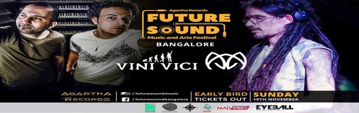 Book Online Tickets for Future Sound Festival Feat. VINI VICI + , Bengaluru. Future Sound Festival w/ VINI VICI & AJJA at Pebble this Nov 19th Sunday 5pm onwards. Future Sound is Back with a BANG ! A brand that curated some of the finest electronic gigs this year with names such as Ace ventura , LiQuid Soul and the Flash