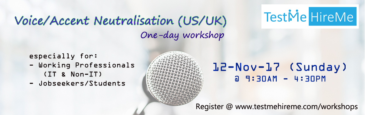 Book Online Tickets for Voice and Accent Neutralisation (US/UK) , Hyderabad. Voice and Accent Neutralisation (US/UK) - A One day workshop   Date: 12th Nov'17 (Sunday)   Duration: 9:30AM– 4:30 PM   Who can attend?   - IT & other working professionals - Jobseekers/Students   Takeawa
