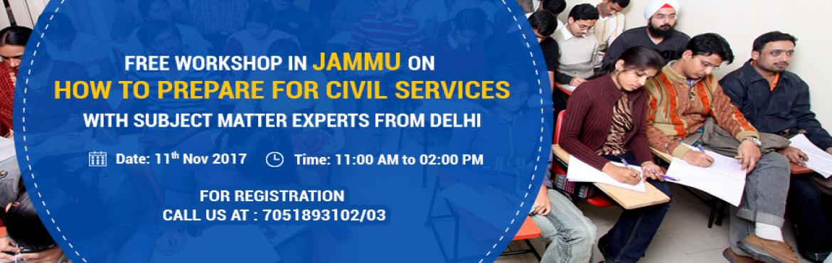 Book Online Tickets for Free Workshop in Jammu for Civil Service, Jammu. You all are invited to attend a Free Workshop in Jammu on \'How to prepare for Civil services Exam\' to get guidance from the subject matter experts from Delhi. This seminar aims to guide the aspirants on recent trends of UPSC and clear all their dou