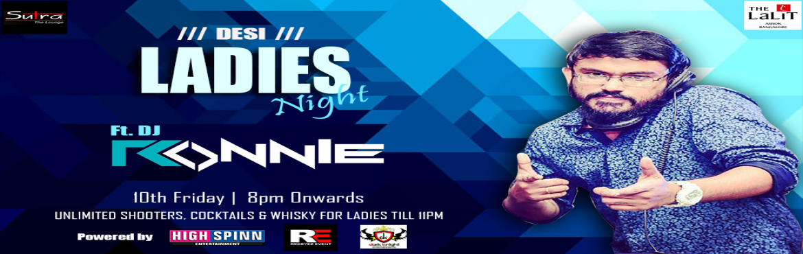 Book Online Tickets for Ladies Night Ft. Dj Ronnie, Seshadripu.  Friday - 10th Nov - Desi Ladies NYT at SUTRA - The Lalit Ashok Hotel,DJ RONNIE in da mix with his ELECTronnieK SHOWUnlimited Shooters / Cocktails / Whiskey for Ladies till 11pm,DJs playing best of Commercial n Bollywood music,Hosted by : Saamir