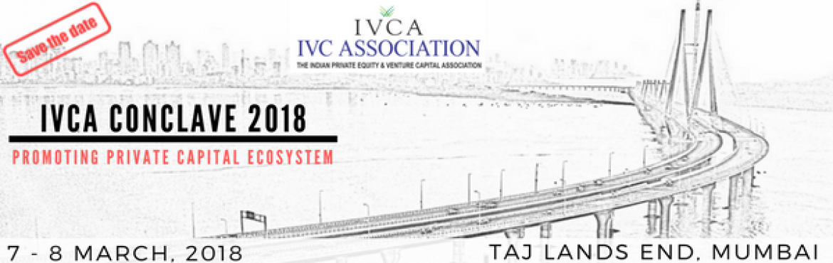 Book Online Tickets for IVCA Conclave 2018, Mumbai. The Indian Private Equity & Venture Capital Association (IVCA) is organizing\'IVCA Conclave 2018\'on the7th & 8th of March, 2018at theTaj Lands End, Mumbai.   7th March (Day 1) will be closed door Inv