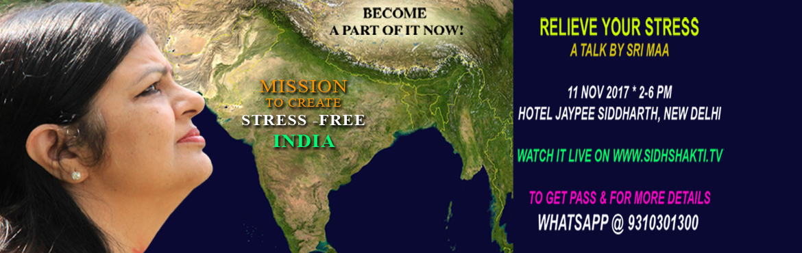 Book Online Tickets for STRESS FREE INDIA: Online and New Delhi, New Delhi.  STRESS FREE INDIA  A Talk by Sri Maa on \
