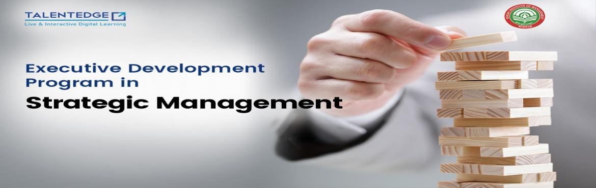 Book Online Tickets for Strategic Management Certificate Online , Delhi.  About the Course This course is designed to provide a solid foundation in Strategic Management to the participating executives. After going through the course, participants should be able, first, to understand how companies formulate and implement s