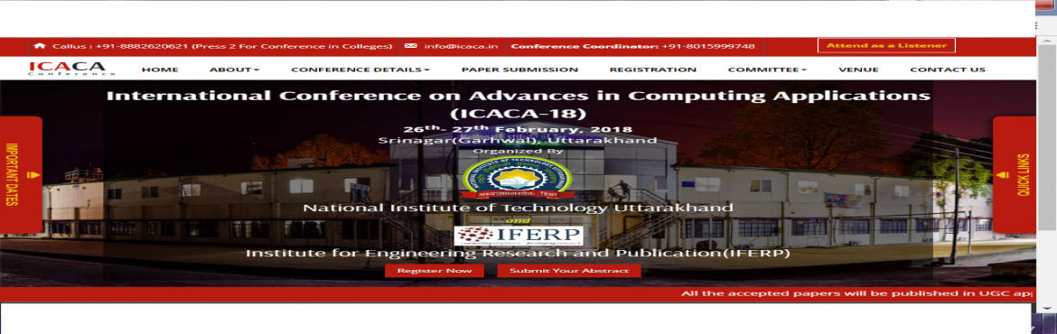 Book Online Tickets for International Conference on Advances in , Srinagar.      ABOUT ICACA  Welcome to the official website of International Conference on Advances in Computing Applications(ICACA-18). It will be held on 26th - 27th February, 2018 at Srinagar, Uttarakhand.ICACA-18 and is being organized by IFERP