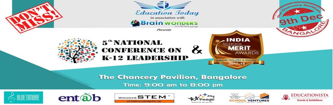 5th National Conference on K-12 Leadership - Indias School Merit Awards 2017 on December 9th, 2017 at The Chancery Pavilion Hotel, Bangalore. The conf