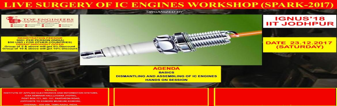 Book Online Tickets for LIVE SURGERY OF IC ENGINES WORKSHOP (SPA, Chennai.   LIVE SURGERY OF IC ENGINES WORKSHOP (SPARK-2017)   ORGANIZED BY TOP ENGINEERS IN ASSOCIATION WITH IGNUS'18 – IIT JODHPUR   VENUE INSTITUTE OF APPLIED ELECTRONICS AND INFORMATION SYSTEMS,ICSA SEMINAR HALL(JIVANA JYOTHI),PO