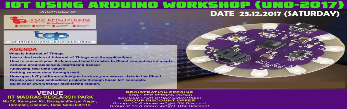 Book Online Tickets for IOT USING ARDUINO WORKSHOP (UNO-2017), Chennai. IOT USING ARDUINO WORKSHOP (UNO-2017)   ORGANIZED BY TOP ENGINEERS under the auspices of TOP INTERNATIONAL EDUCATIONAL TRUST   VENUE IIT MADRAS RESEARCH PARKNo.32, Kanagam Rd, KanagamPeriyar Nagar, Taramani, Chennai, Tamil Nadu 600113.&nbsp