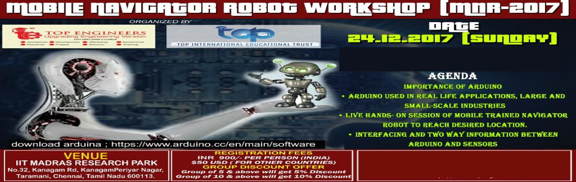 Book Online Tickets for MOBILE NAVIGATOR ROBOT WORKSHOP (MNR-201, Chennai. MOBILE NAVIGATOR ROBOT WORKSHOP (MNR-2017) ORGANIZED BY TOP ENGINEERS under the auspices of TOP INTERNATIONAL EDUCATIONAL TRUSTVENUE IIT MADRAS RESEARCH PARKNo.32, Kanagam Rd, KanagamPeriyar Nagar, Taramani, Chennai, Tamil Nadu 600113. CERT