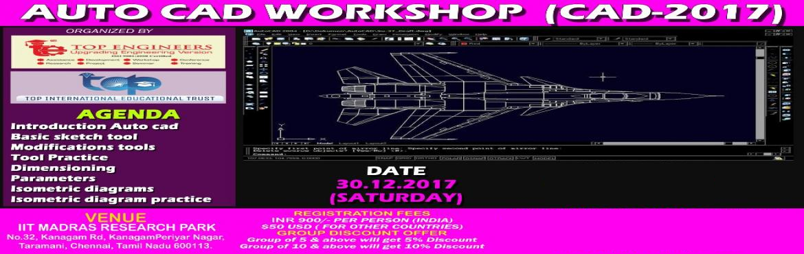 Book Online Tickets for AUTO CAD WORKSHOP  (CAD-2017), Chennai. AUTO CAD WORKSHOP  (CAD-2017) ORGANIZED BY TOP ENGINEERS under the auspices of TOP INTERNATIONAL EDUCATIONAL TRUST VENUE IIT MADRAS RESEARCH PARKNo.32, Kanagam Rd, KanagamPeriyar Nagar, Taramani, Chennai, Tamil Nadu 600113. CERTIFICATE