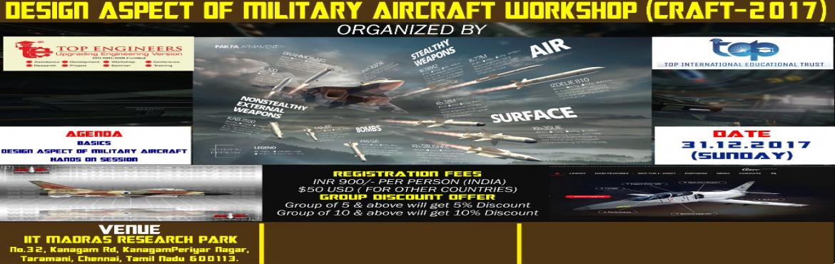 Book Online Tickets for DESIGN ASPECT OF MILITARY AIRCRAFT WORKS, Chennai. DESIGN ASPECT OF MILITARY AIRCRAFT WORKSHOP (CRAFT-2017) ORGANIZED BY TOP ENGINEERS under the auspices of TOP INTERNATIONAL EDUCATIONAL TRUSTVENUE IIT MADRAS RESEARCH PARKNo.32, Kanagam Rd, KanagamPeriyar Nagar, Taramani, Chennai, Tamil Nad