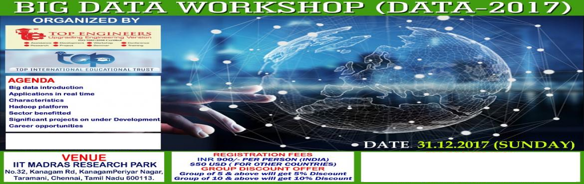 Book Online Tickets for BIG DATA WORKSHOP (DATA-2017), Chennai. BIG DATA WORKSHOP (DATA-2017) ORGANIZED BY TOP ENGINEERS under the auspices of TOP INTERNATIONAL EDUCATIONAL TRUST VENUE IIT MADRAS RESEARCH PARKNo.32, Kanagam Rd, KanagamPeriyar Nagar, Taramani, Chennai, Tamil Nadu 600113 CERTIFICATE FROM