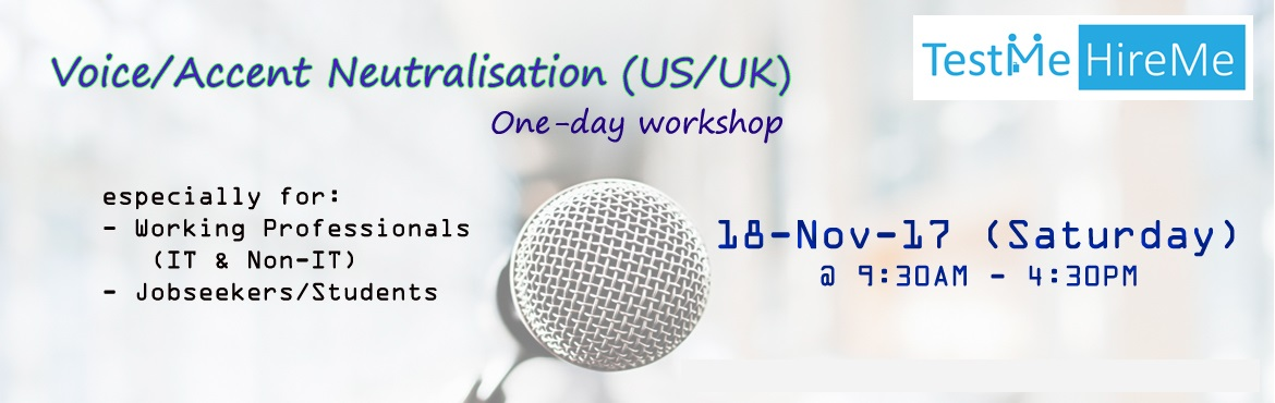 Book Online Tickets for Voice and Accent Neutralisation (US/UK) , Hyderabad. Voice and Accent Neutralisation (US/UK) - A One day workshop   Date: 18th Nov'17 (Saturday) Duration: 9:30AM– 4:30 PM   Who can attend?   - IT & other working professionals - Jobseekers/Students   Takeaways/Le