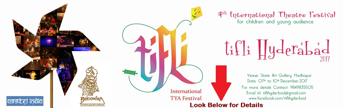 Book Online Tickets for Tifli - 4th International Theatre Festiv, Hyderabad.   **** Important Information **** *If you are a school looking to book the plays for more than 10 children then please choose the school shows at 9:30 A.M or 11:30 A.M **If you are a parent then choose the Evening Show for booking the