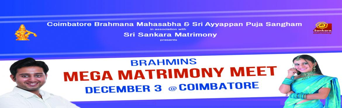 Book Online Tickets for Mega Matrimony Meet for Brahmin at Coimb, Coimbatore. Mega Matrimony Meet at Coimbatore on December 3rd - 2017 for Brahmin Community Here is the easy process of RegistrationCall now to register: 080 43 000 999or 9019 300 600Register through Whatsapp: 9980360360Now register through WhatsApp Registration