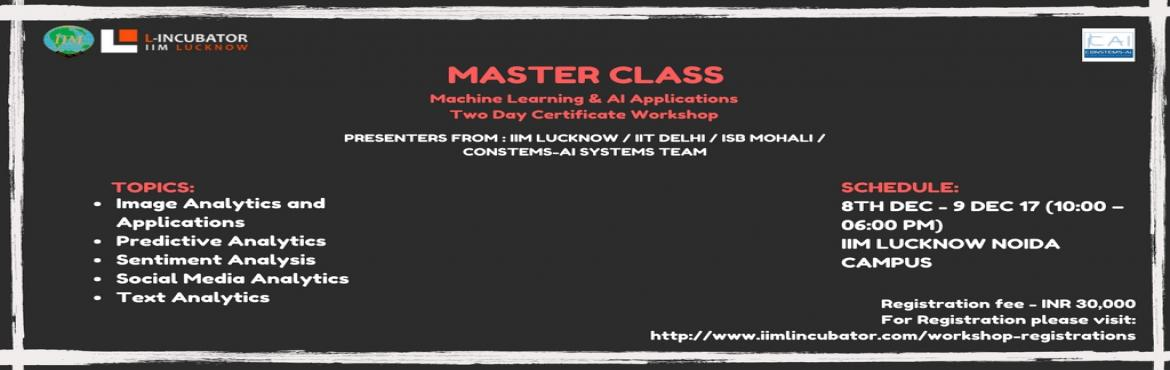 Book Online Tickets for Master Class Machine Learning and AI App, Noida. Topics:  Image Analytics and Applications Predictive Analytics Sentiment Analysis Social Media Analytics Text Analytics