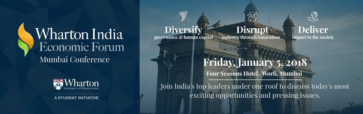 Book Online Tickets for Wharton India Economic Forum | Mumbai Co, Mumbai. Wharton India Economic Forum 2017 - 2018  |  Four Seasons, Bombay  |  January 5, 2018 Tickets heavily discounted for early bird, sales end December 5th! Join us on Friday, January 5th as we dissect the fabric of India\'s economy a