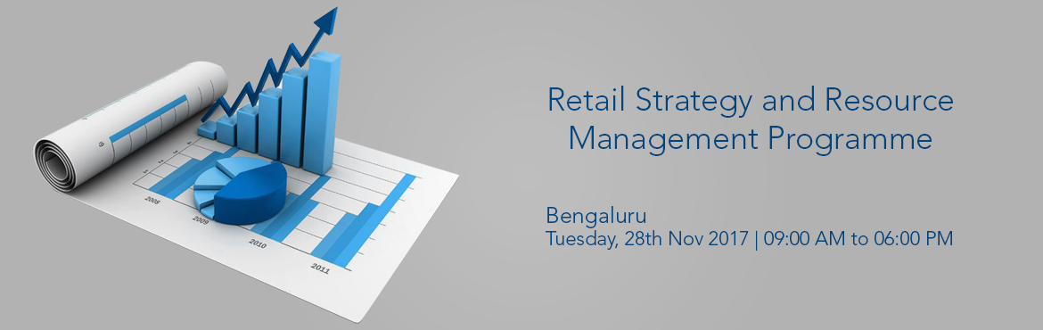 Book Online Tickets for Retail Strategy and Resource Management , Bengaluru.  Understand the concept around creating executable strategies in Retail. Learn how to convert strategies into plans that can be used for great execution. Use case study method to understand strategy adopted by various retailers  Learn the