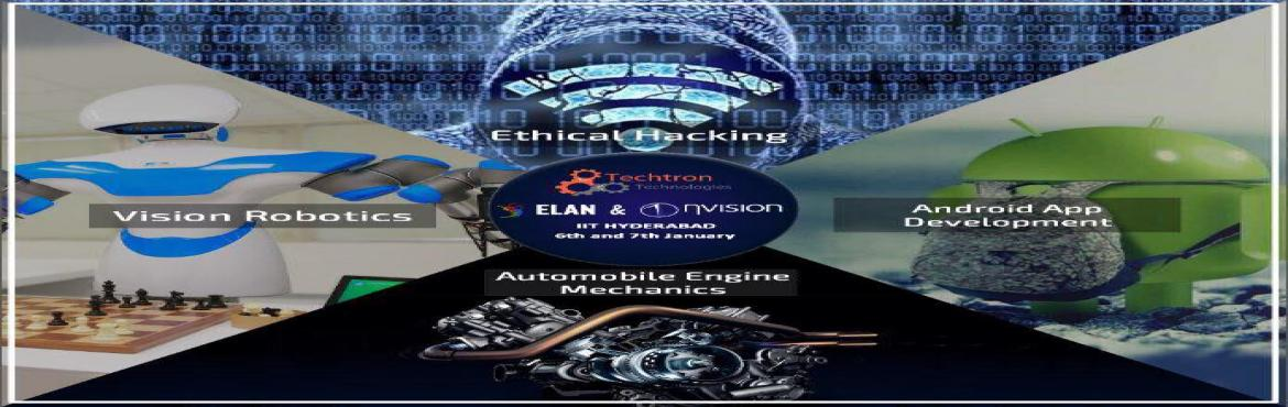 Book Online Tickets for TECHTRON 2018, Technical Workshop Series, Hyderabad.  TECHTRON 2018, Technical Workshop Series at IIT-Hyderabad Date: 6th-7th January, 2018 (Sat-Sun)Topics: 1. Automobile Engine Mechanics2. Vision Robotics3. Ethical Hacking 4. Android Apps DevelopmentEligibility Criteria: B.TECH, BCA, BE