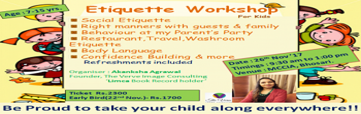 Book Online Tickets for Etiquette Workshop - For Kids, Pune.  Be Proud to take your child along wvwerywhere Kids (Age 7-15 years) will learn  Social Etiquette Right manners with guests and family Behaviour at my parent\'s party Restaurant, Travel and Washroom Etiquette Body Language Confidence building an