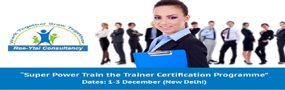 Book Online Tickets for Train the Trainer Workshop, NewDelhi. After the tremendous super success of milestones Ree-Ytal Consultancy announces its next batch of Super Power Train the Trainer Certification Programme from 1-3 December in New Delhi. Indian Corporate Worl