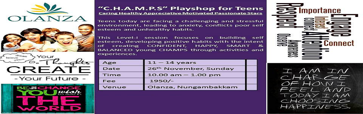 Book Online Tickets for Champs playshop for teens, Chennai.  Worried about your kid\'s low self esteem, unhealthy habits or lack of concentration ?  Don\'t worry.  We,at Olanza are organizing a playshop for teens aged 11-14 years, to help them develop better confidence, personality traits, improved