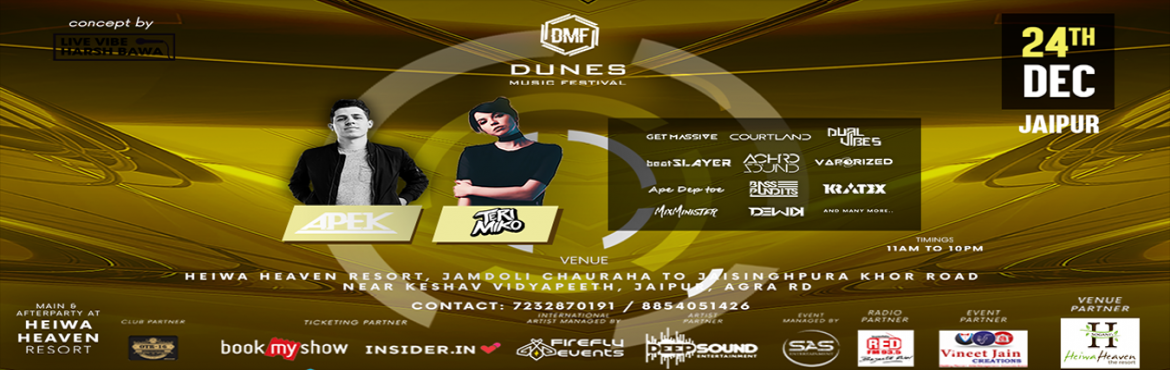 Book Online Tickets for Dunes Music Festival, Jaipur. Dunes Music Festival is India's fastest growing EDM festival. DMF annual festival belongs to Jaipur, Rajasthan and this year you will feel nonstop EDM music, royal food, royal hospitality, trekking, go karting, desert scooter riding, rope way a