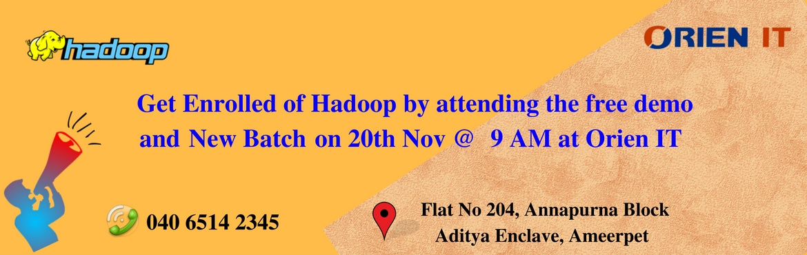 Book Online Tickets for Get Enrolled of Hadoop by attending the , Hyderabad.  Get Enrolled in Hadoop by attending the free demo and New Batch on 20th Nov @  9 AM at Orien IT by the administrative professionals.  Orien IT Is Now About To Commence New Batch For Hadoop On 20th Nov @ 9  AM.  Enroll For Th